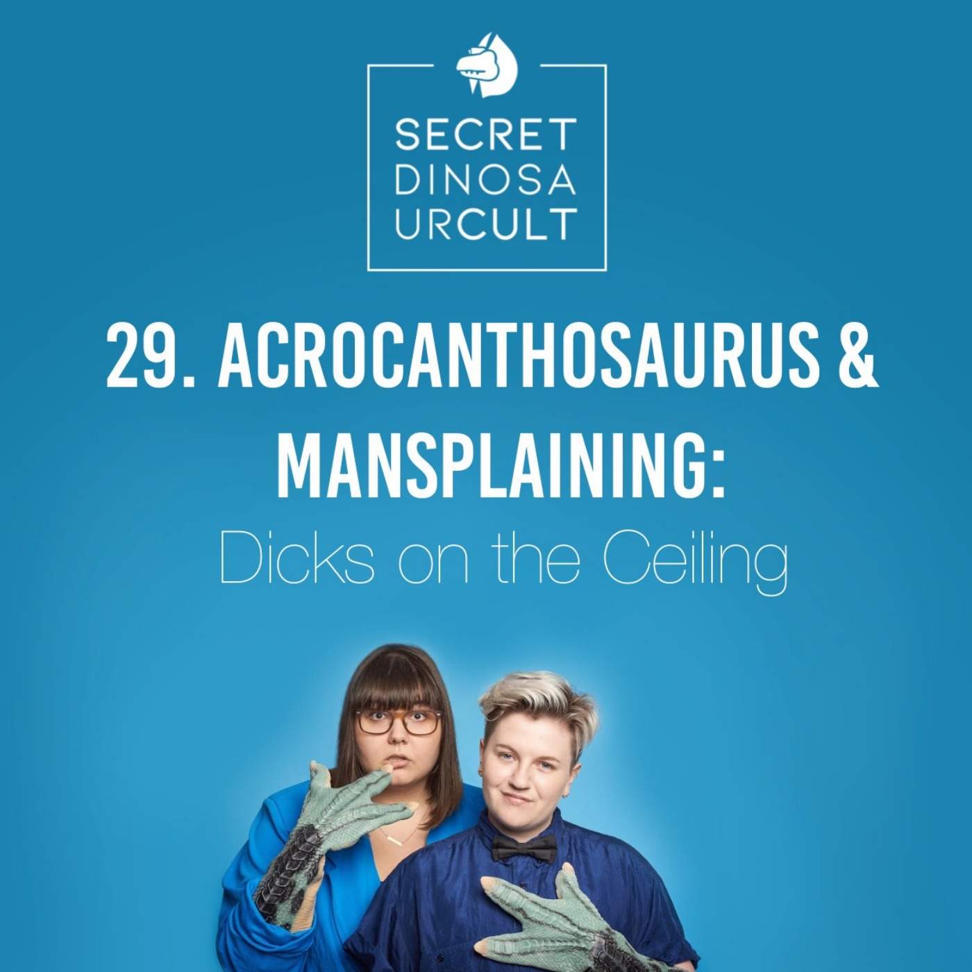 29. Acrocanthosaurus & Mansplaining: Dicks on the Ceiling