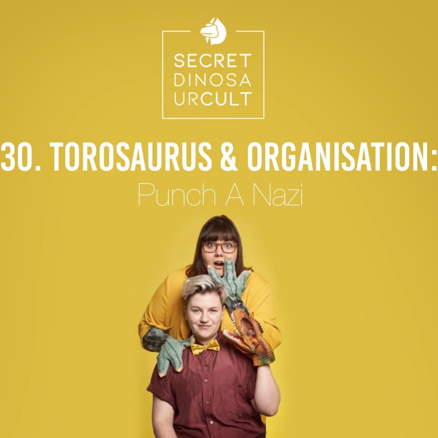 30. Torosaurus & Organisation: Punch A Nazi