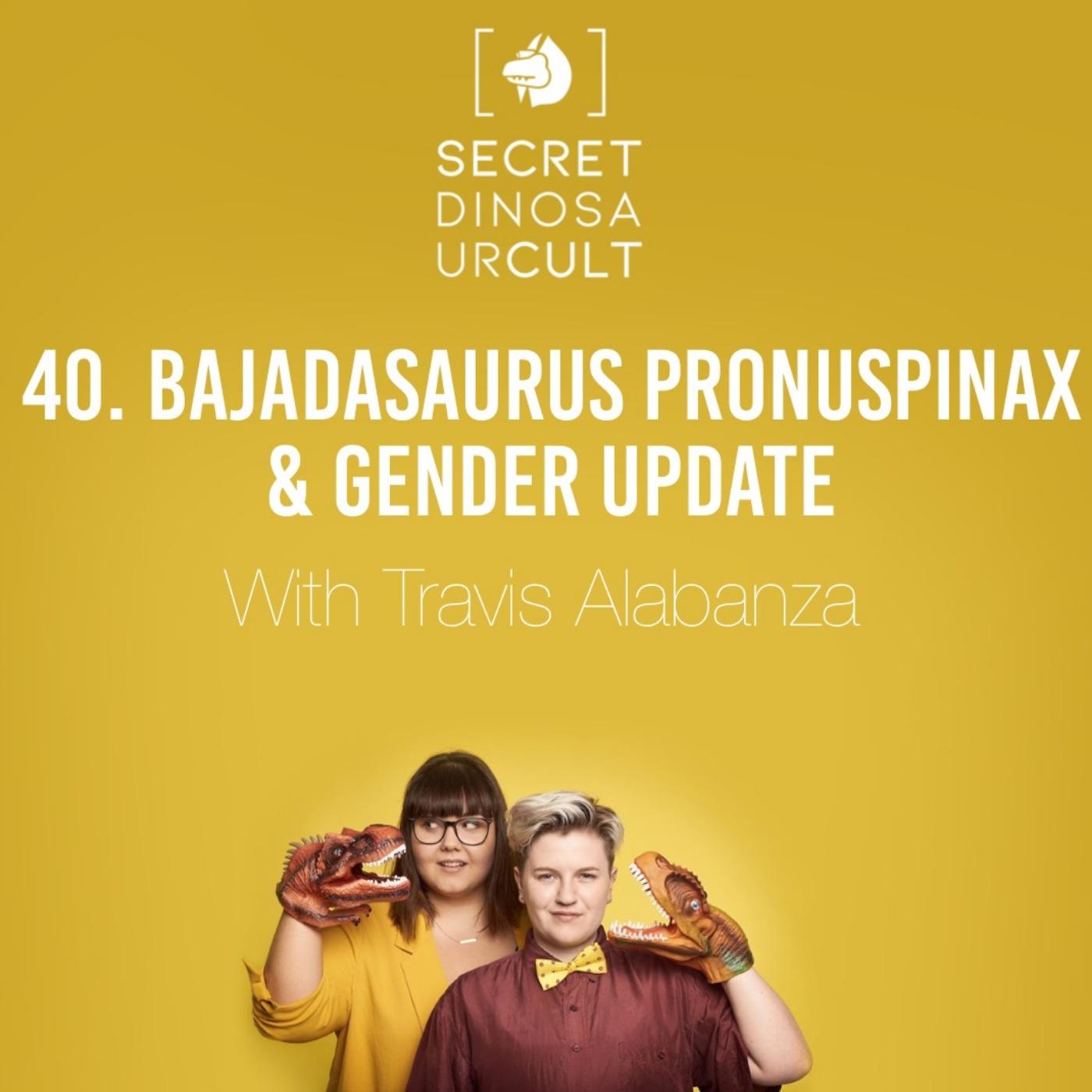 Bajadasaurus Pronuspinax & Gender Update with Travis Alabanza