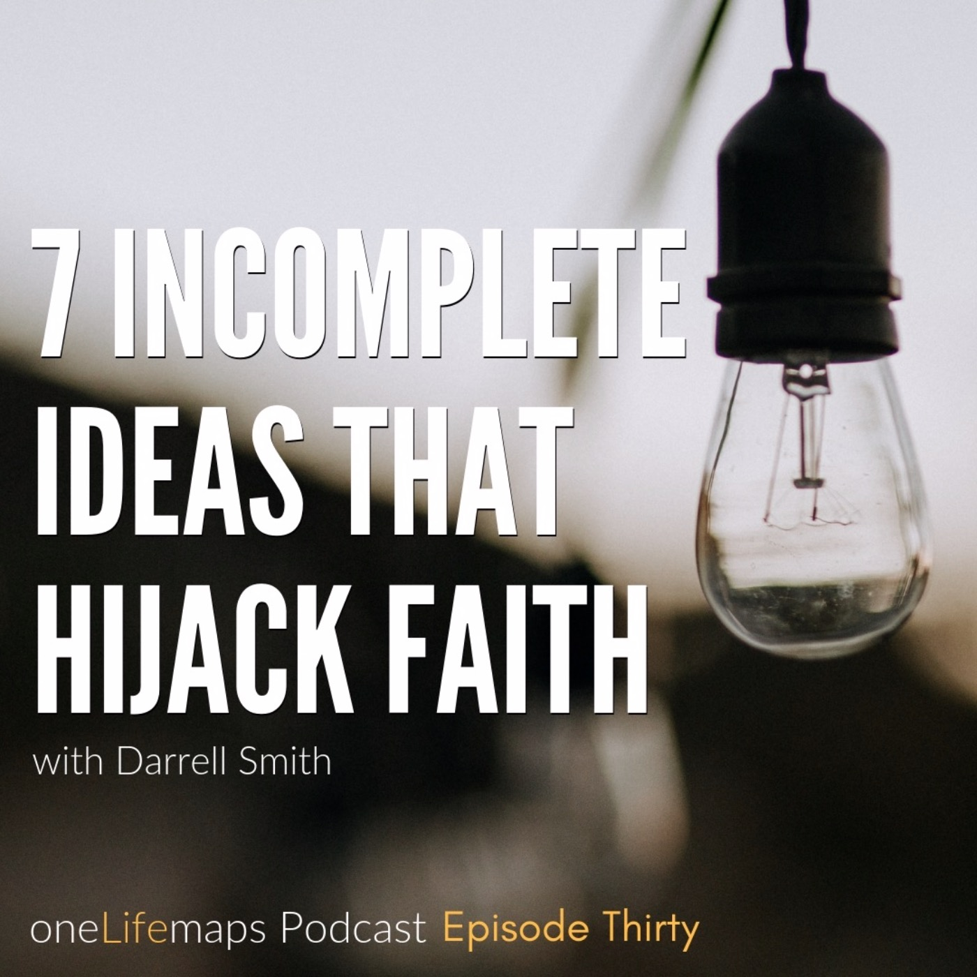 7 Incomplete Ideas that Hijack Faith
