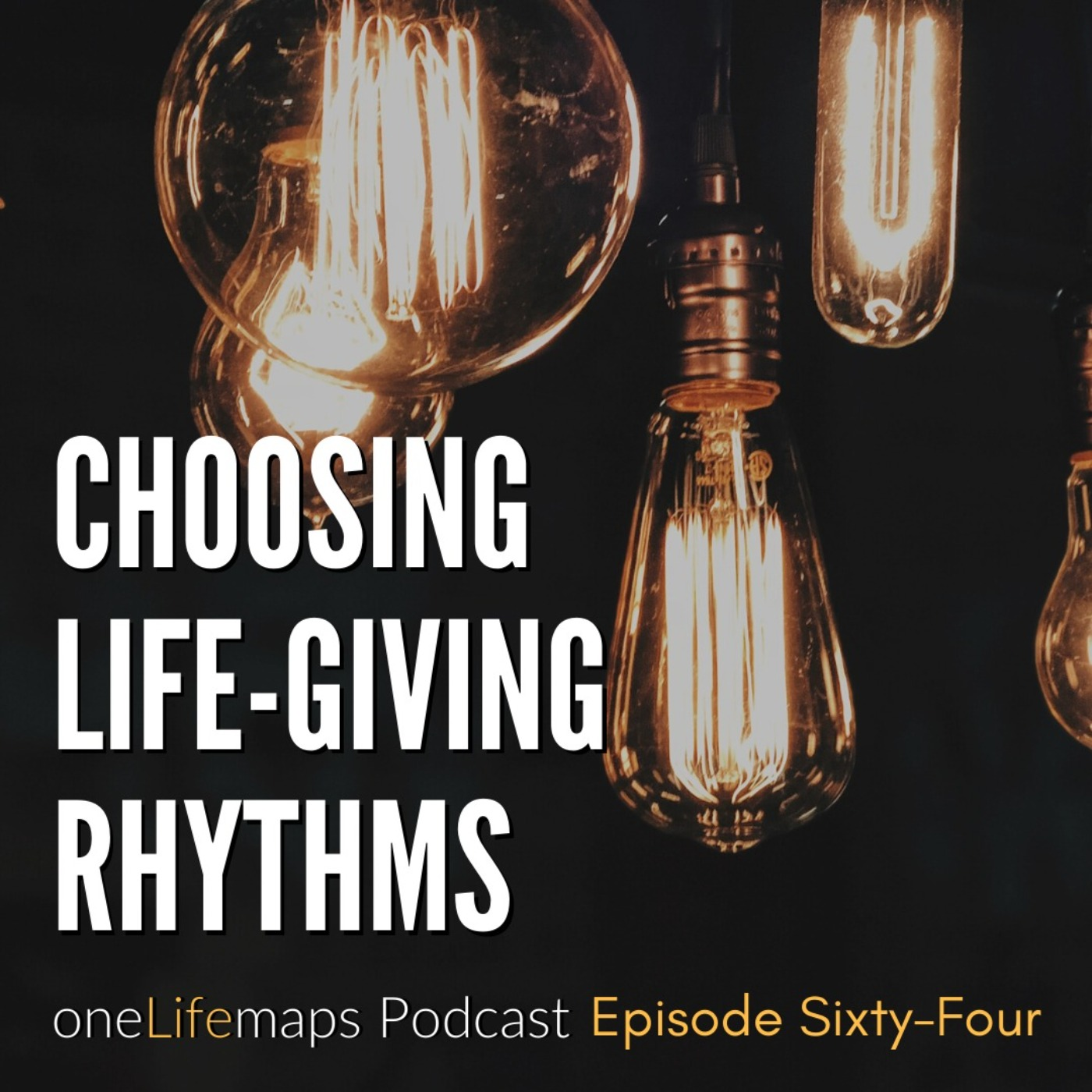 64. Choosing Life-Giving Rhythms