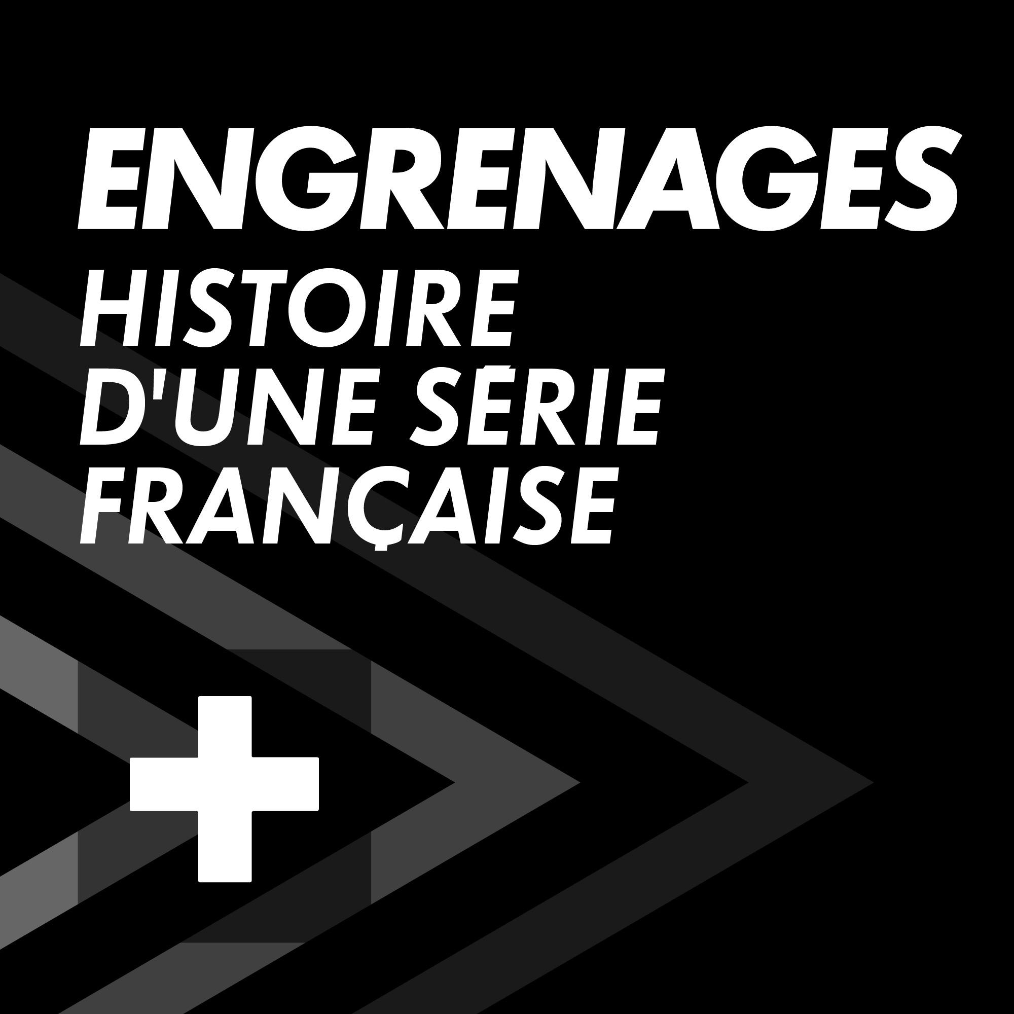ENGRENAGES : Histoire d'une série française