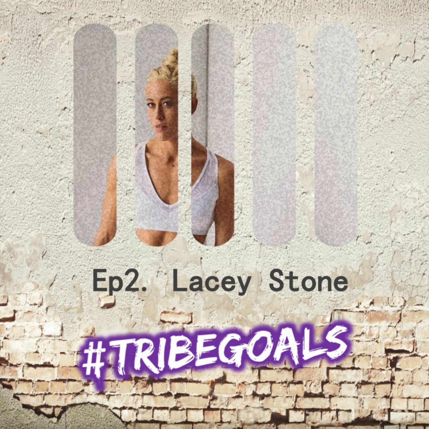S1. Ep 2. | #TRIBEGOALS with Lacey Stone
