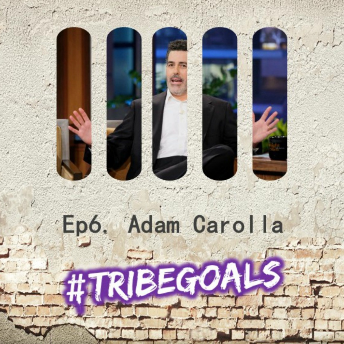 S1. Ep 6. | #TRIBEGOALS with Adam Carolla
