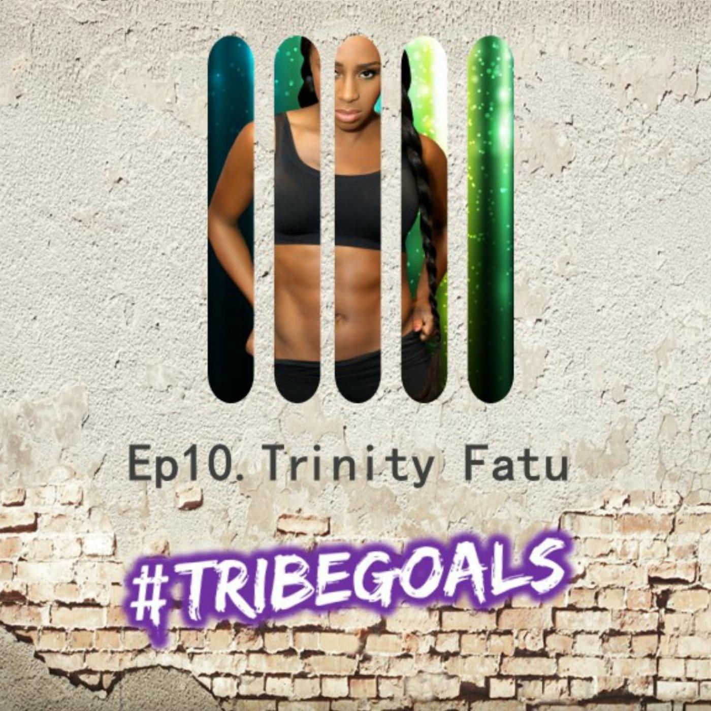 S1. E10. | #TRIBEGOALS WITH WWE + E! TOTAL DIVAS TRINITY FATU aka NAOMI