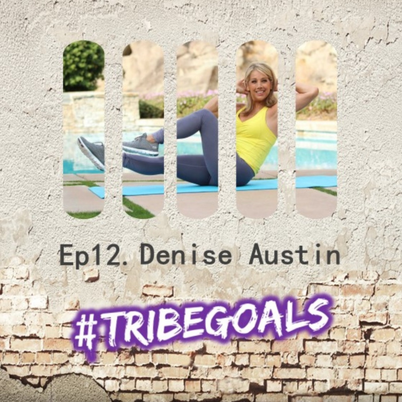 S1. E12. | #TRIBEGOALS WITH FITNESS ICON DENISE AUSTIN