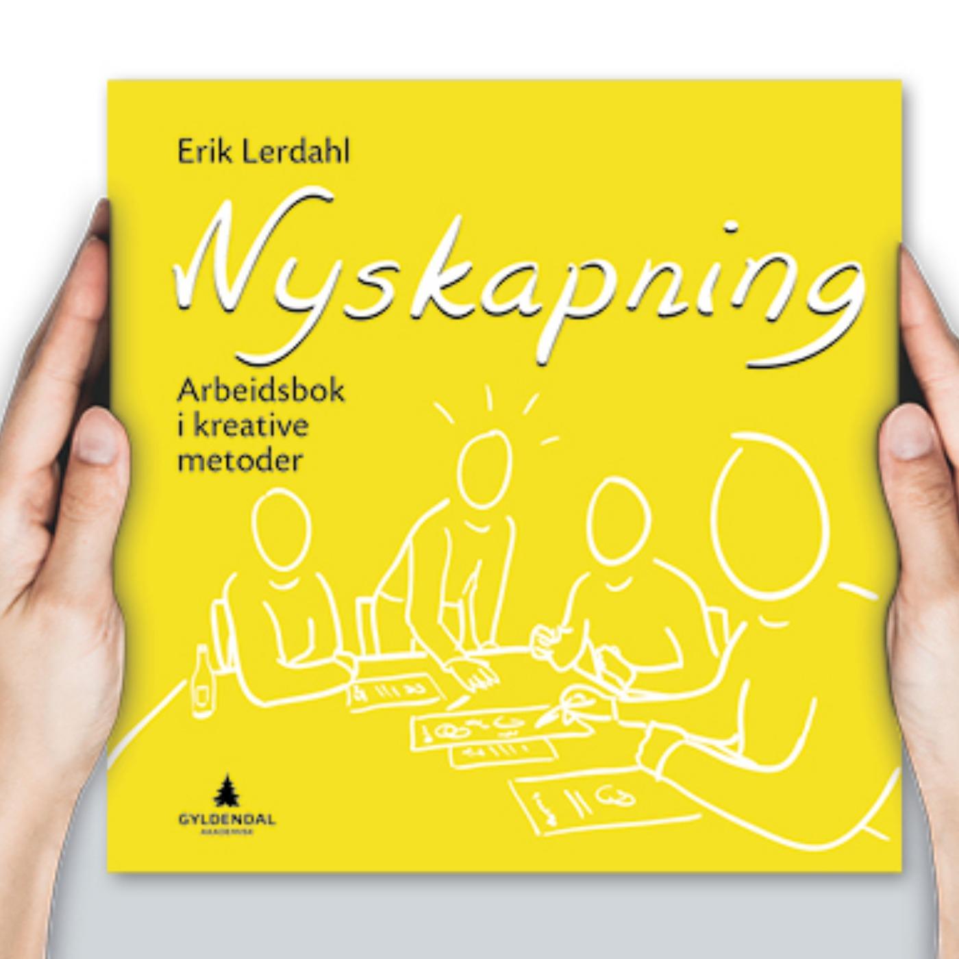 """""""Nyskapning. Arbeidsbok i kreative metoder"""" av Erik Lerdahl"""