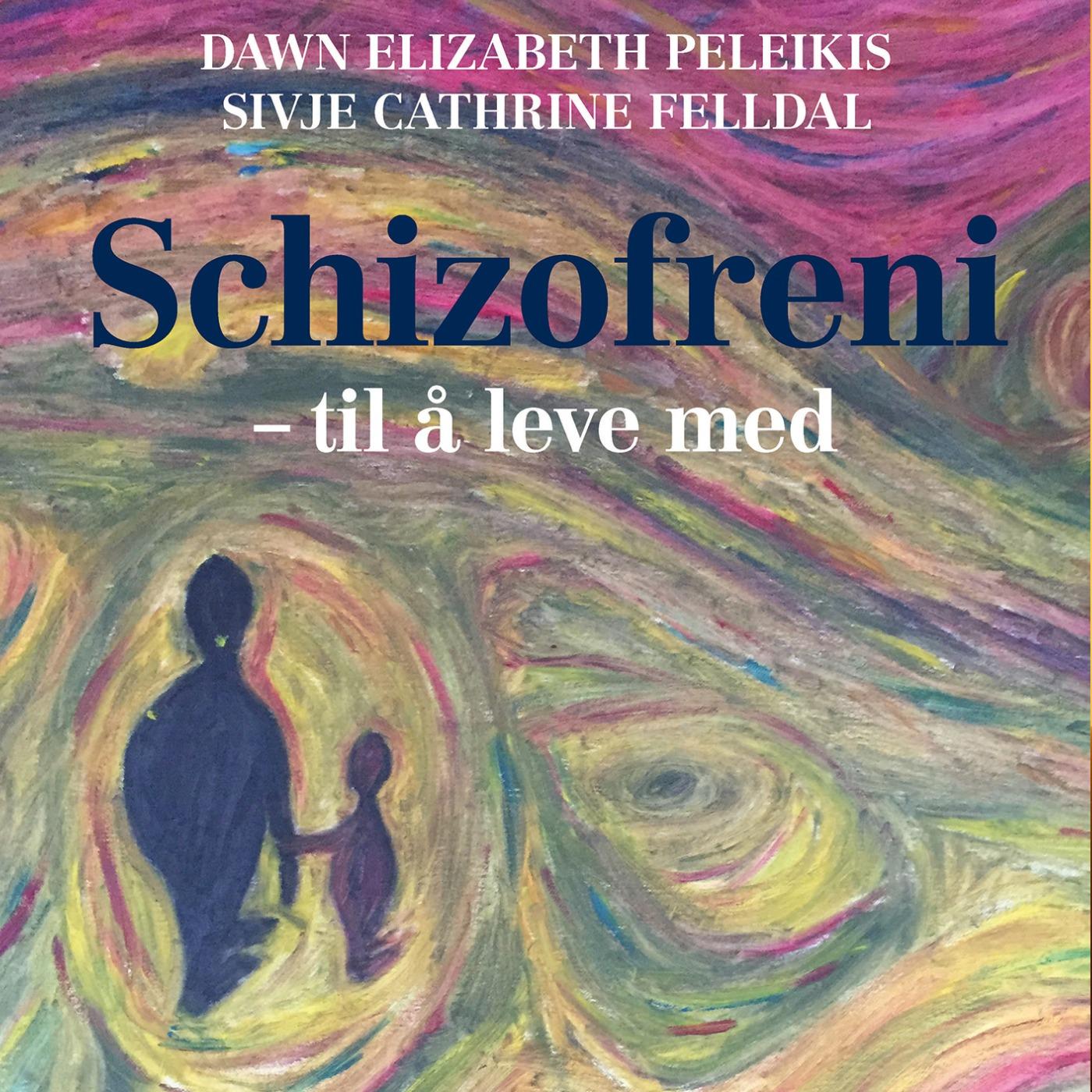 """""""Schizofreni - til å leve med"""" med Dawn Peleikis og Sivje Felldal"""