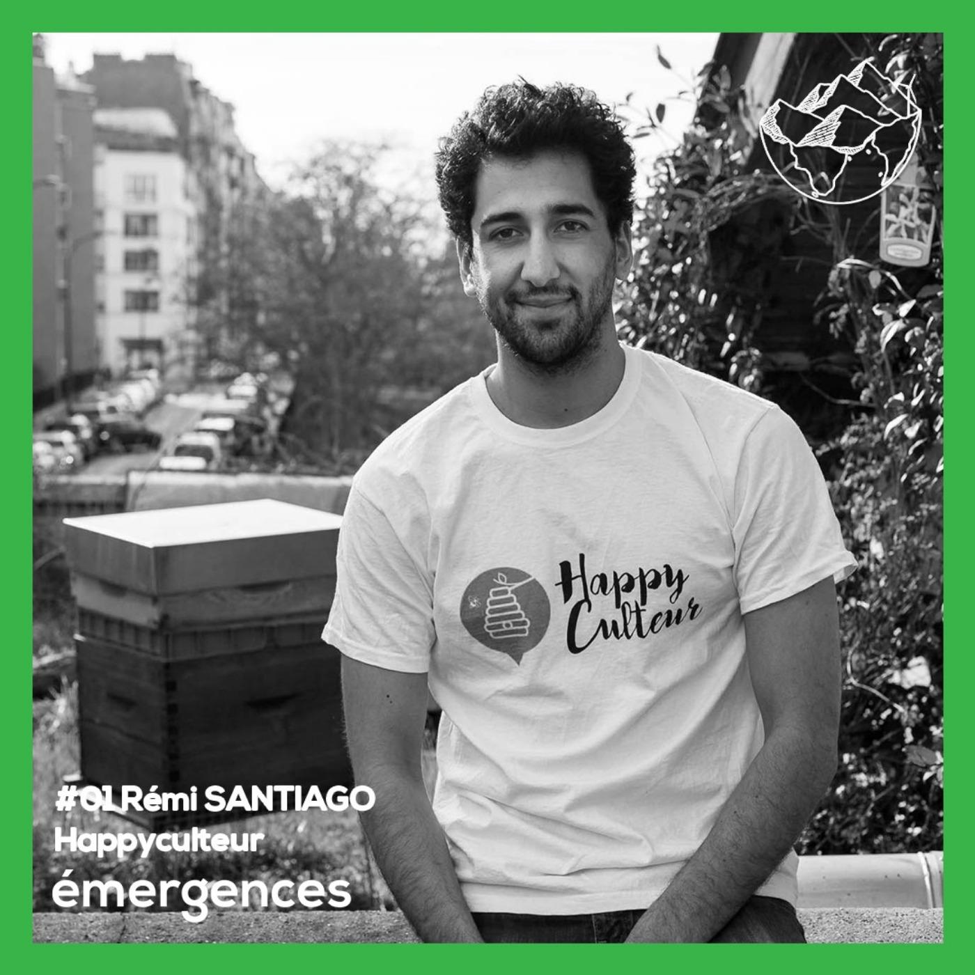 Emergences#01 - Rémi Santiago – Happyculteur