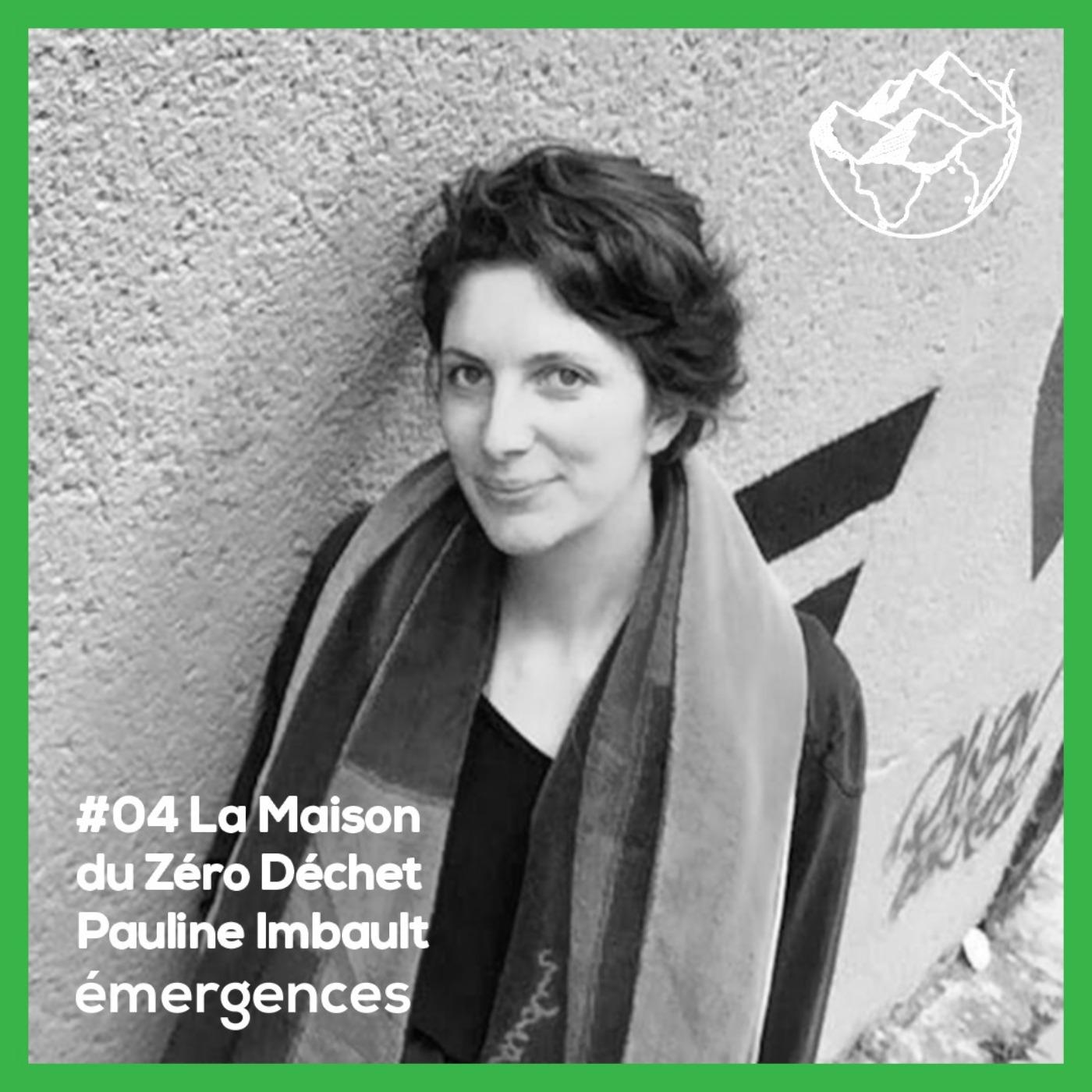 Emergences#04 - Pauline Imbault - La Maison du Zéro Déchet