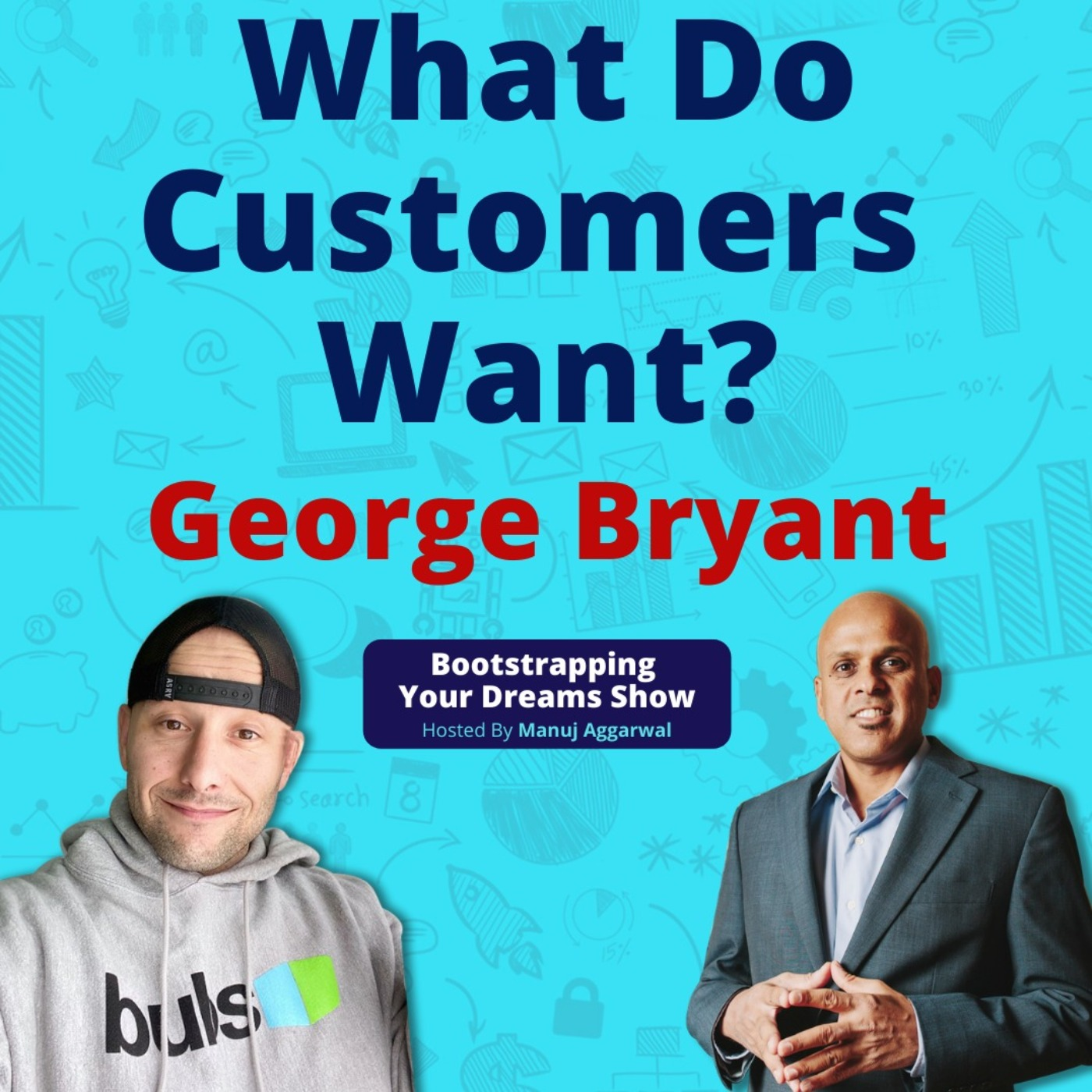 #179 What Do Customers Want?   George Bryant