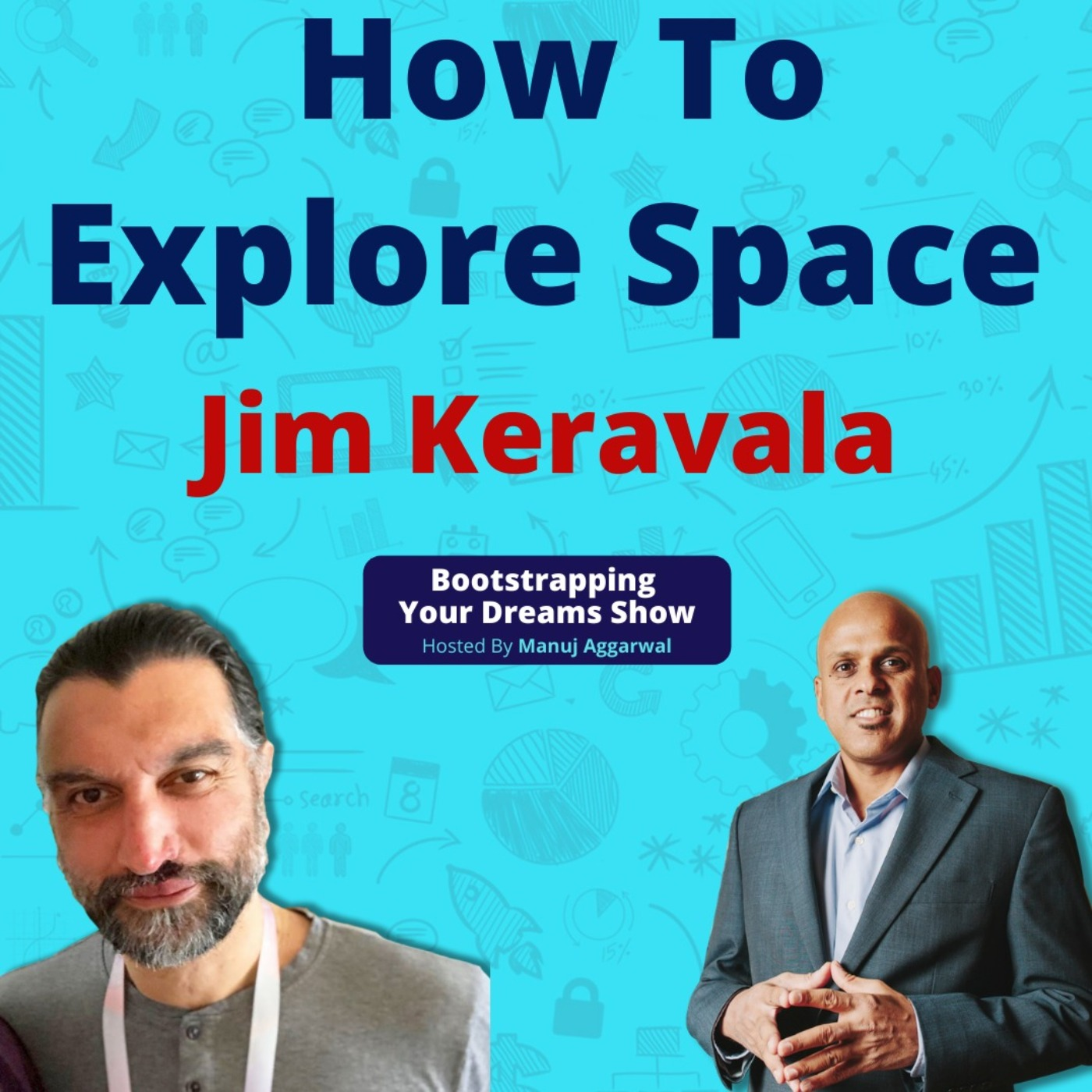 #182 How to explore space   Jim Keravala   Manuj Aggarwal   Bootstrapping Your Dreams Podcast