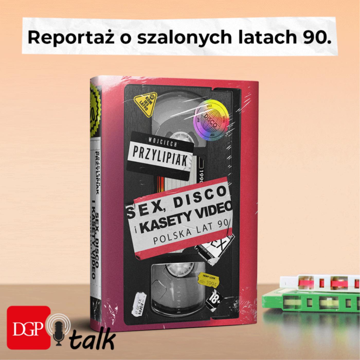"""Wojciech Przylipiak: """"Sex, disco i kasety video"""" to książka o namiętnościach lat 90."""