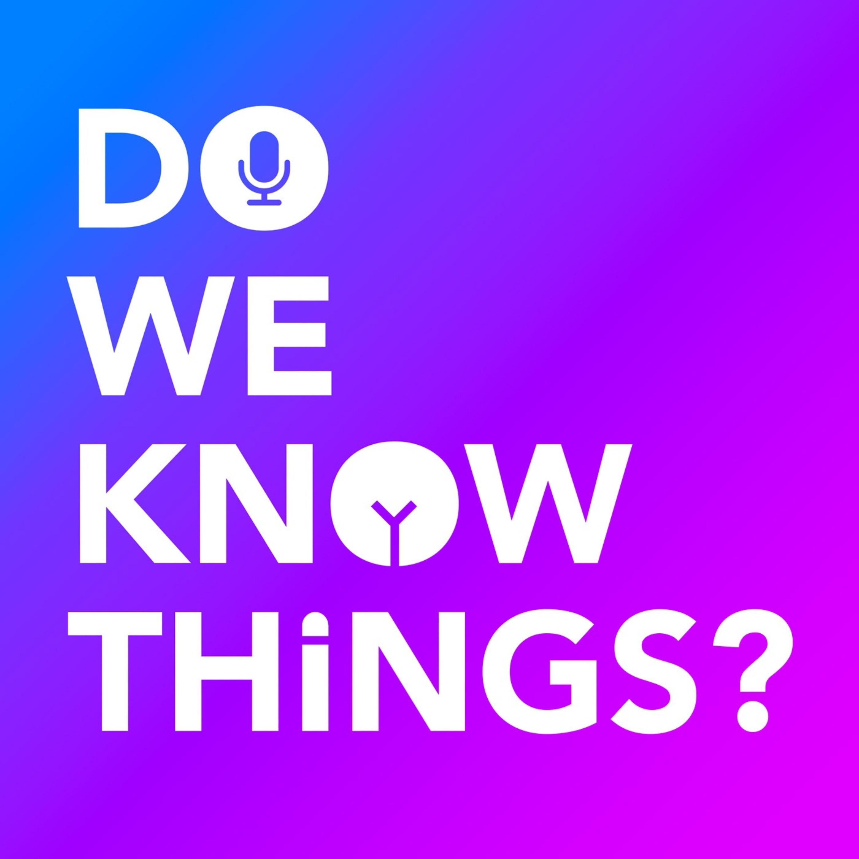 Introducing: Do We Know Things?