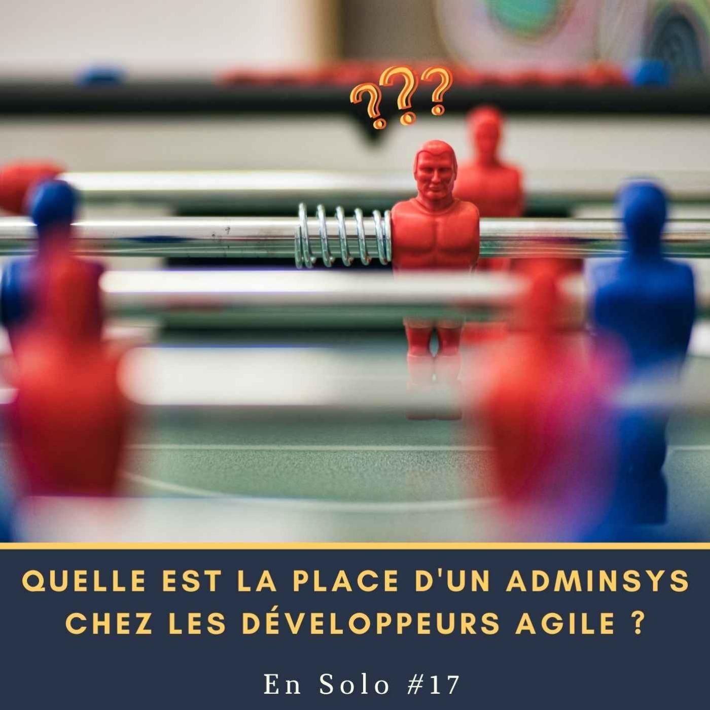 En Solo #17 - Quelle est la place d'un AdminSys chez les développeurs agile ?