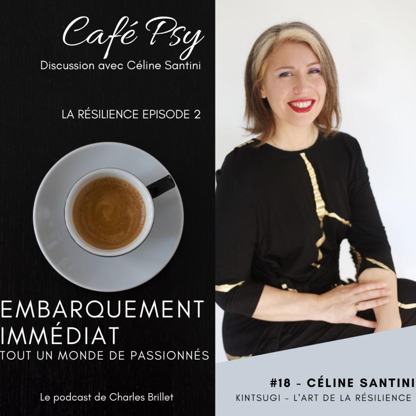 #18 - Céline Santini - Café Psy - L'art du Kintsugi - La résilience EP2