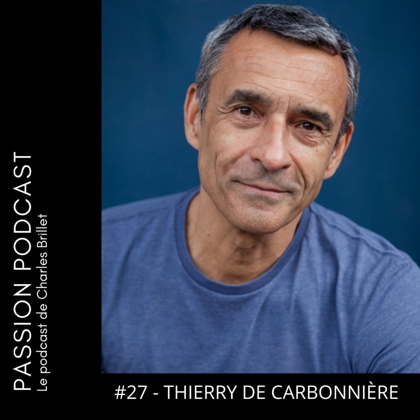 #27 - Thierry de Carbonnières - acteur, scénariste et romancier