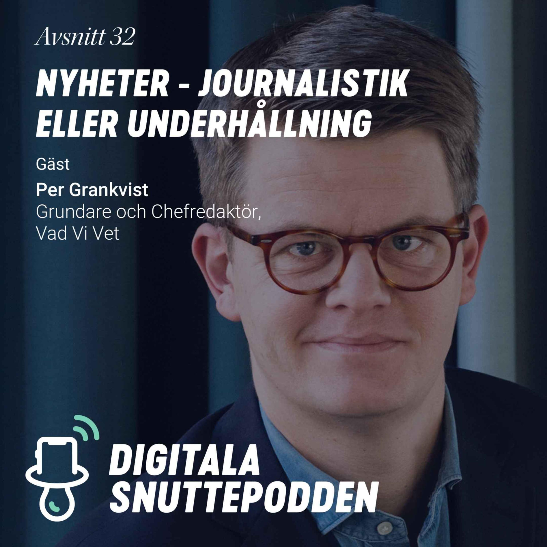Nyheter - Journalistik eller Underhållning? | Per Grankvist, Grundare av Vad Vi Vet
