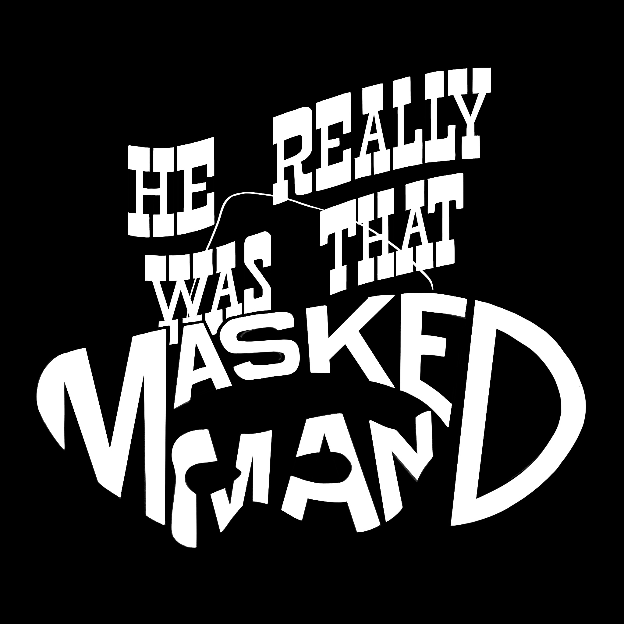 He Really Was That Masked Man