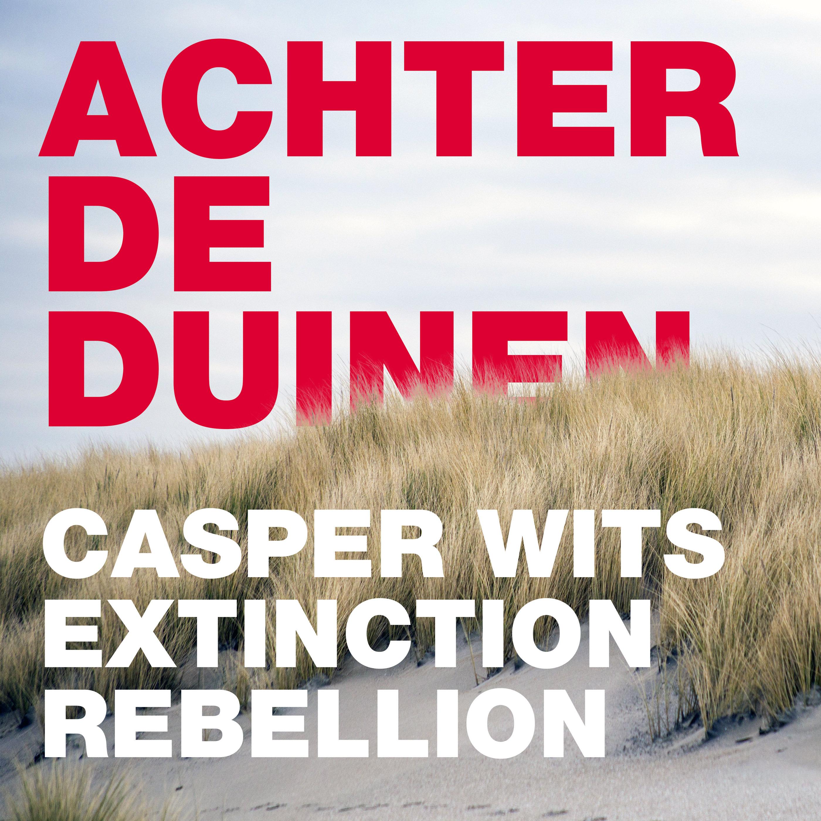 Casper Wits, Extinction Rebellion. Over burgerlijke ongehoorzaamheid.