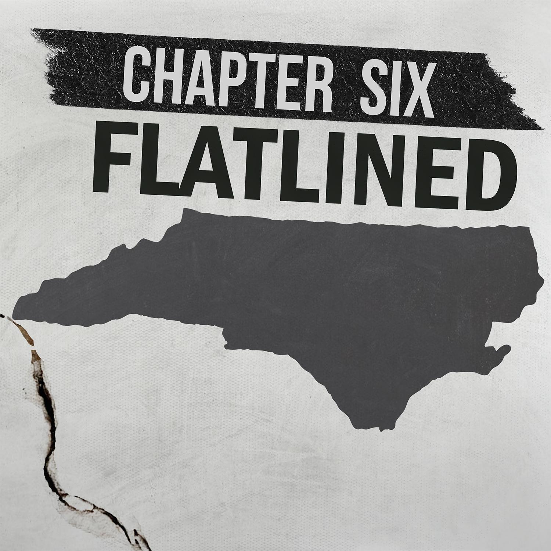 Chapter Six: Flatlined in North Carolina