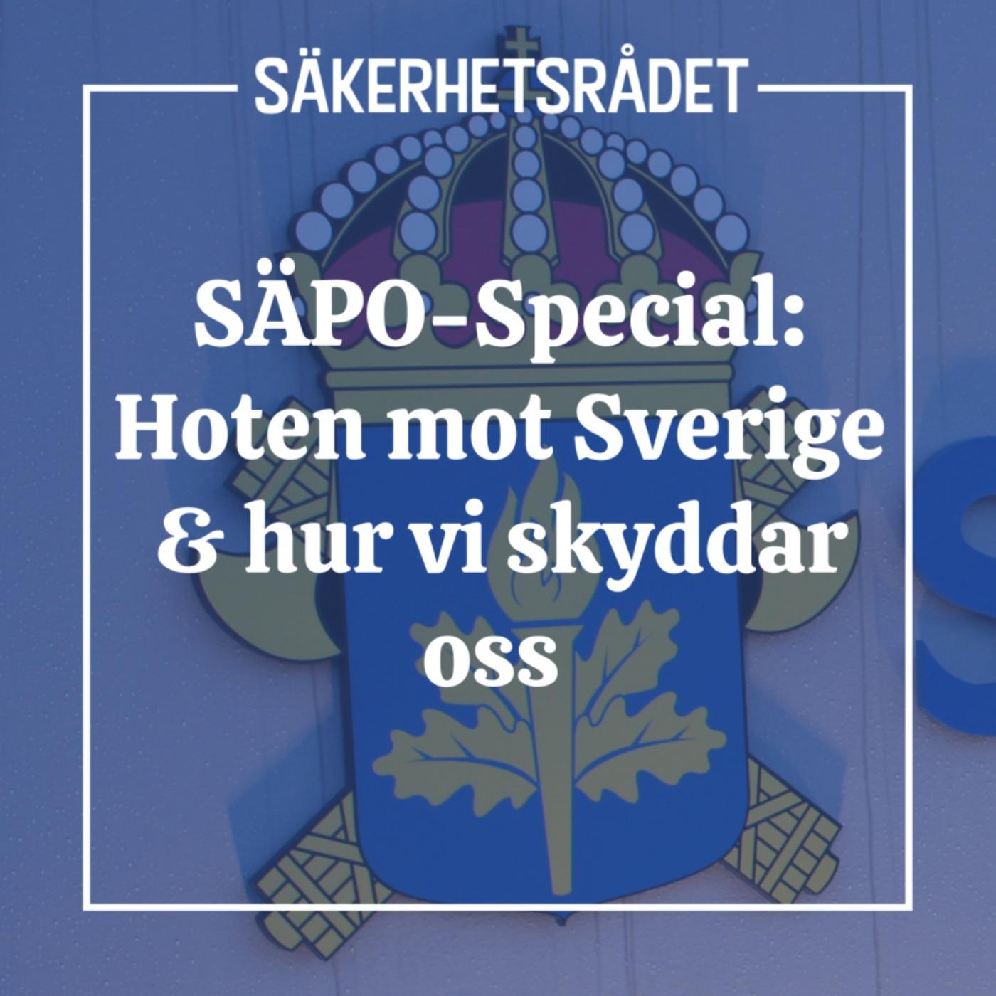 SÄPO-Special: Hoten mot Sverige & hur vi skyddar oss