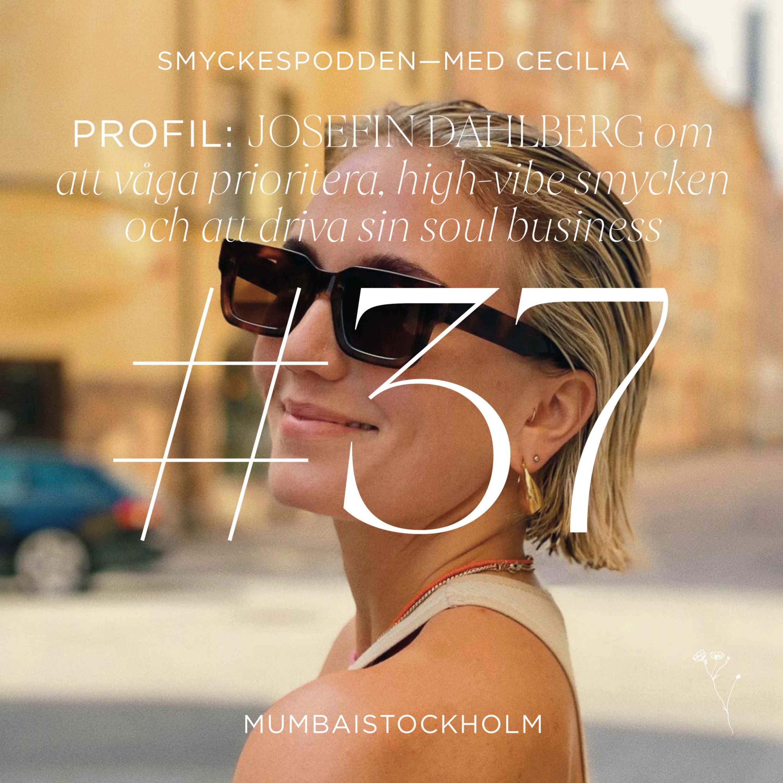 37. Profil   Josefin Dahlberg om att våga prioritera, high-vibe smycken och att driva sin soul business