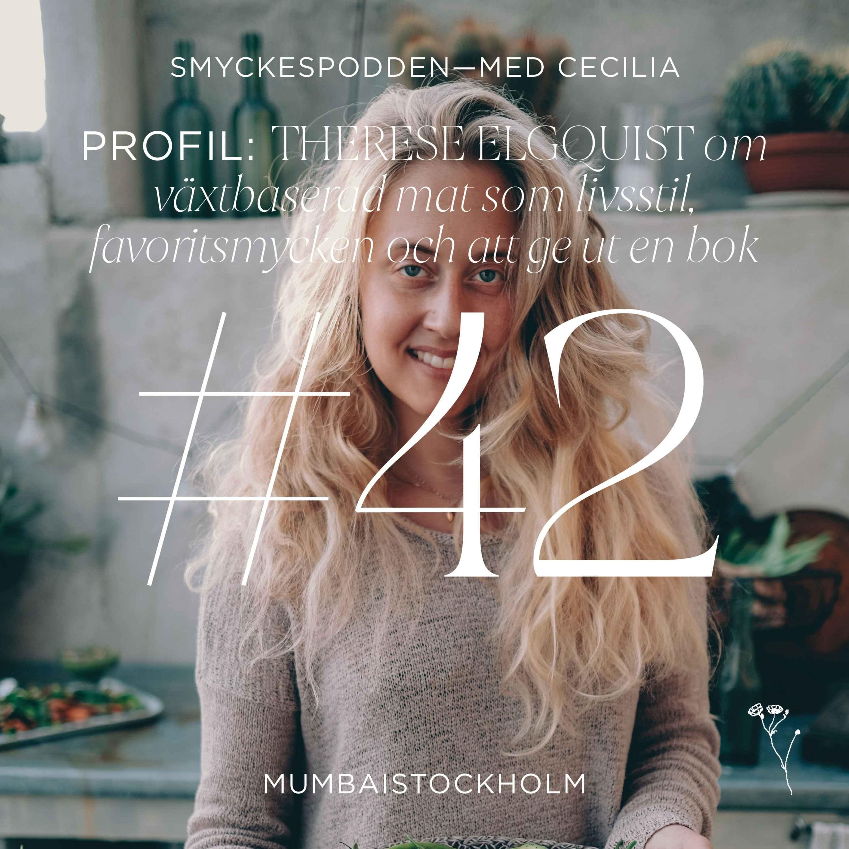 42. Profil | Therese Elgquist om växtbaserad mat som livsstil, favoritsmycken och hur man ger ut en bok