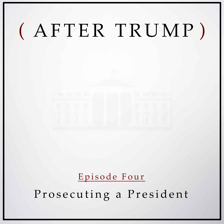 Episode 4: Prosecuting a President