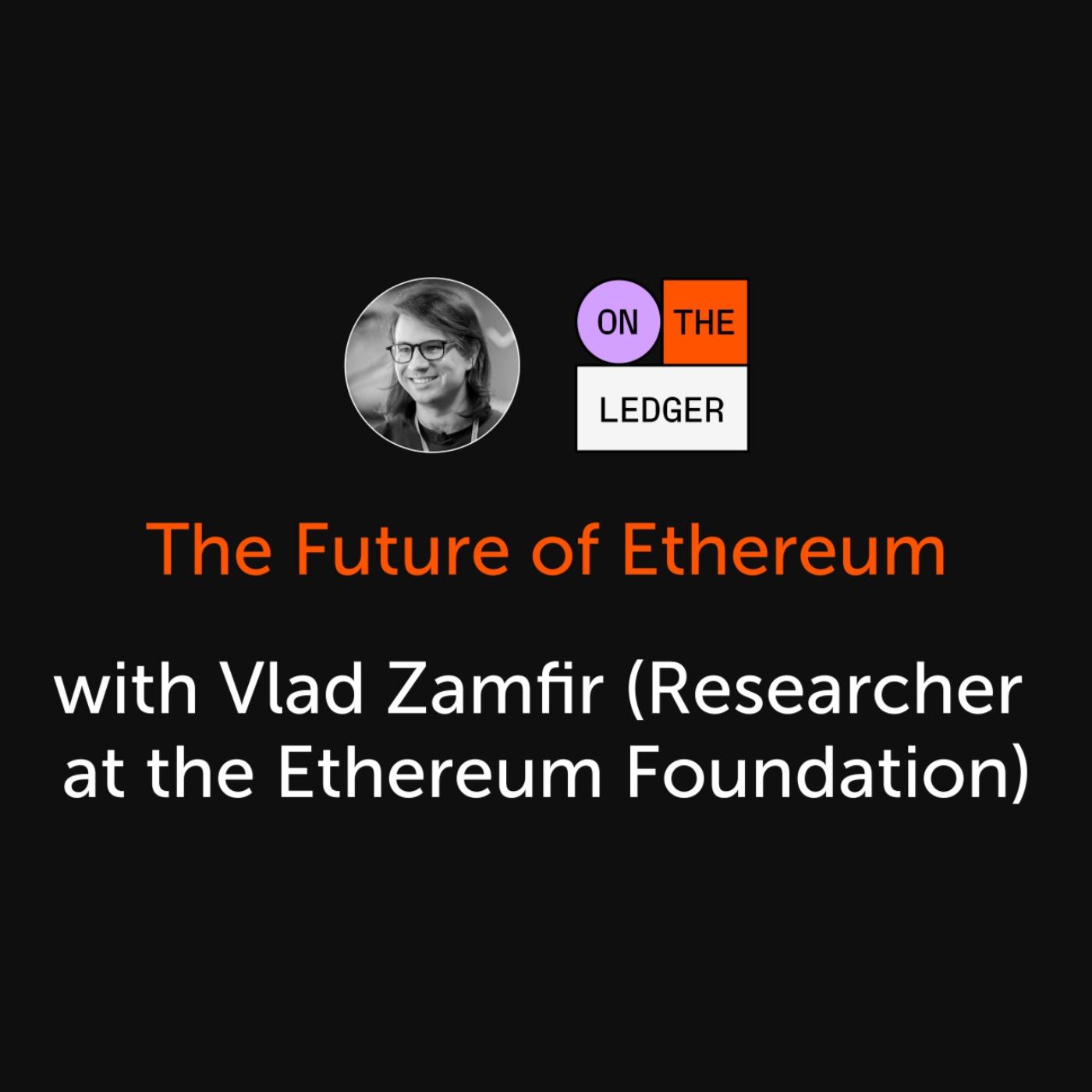 #5 The Future of Ethereum w/ Vlad Zamfir