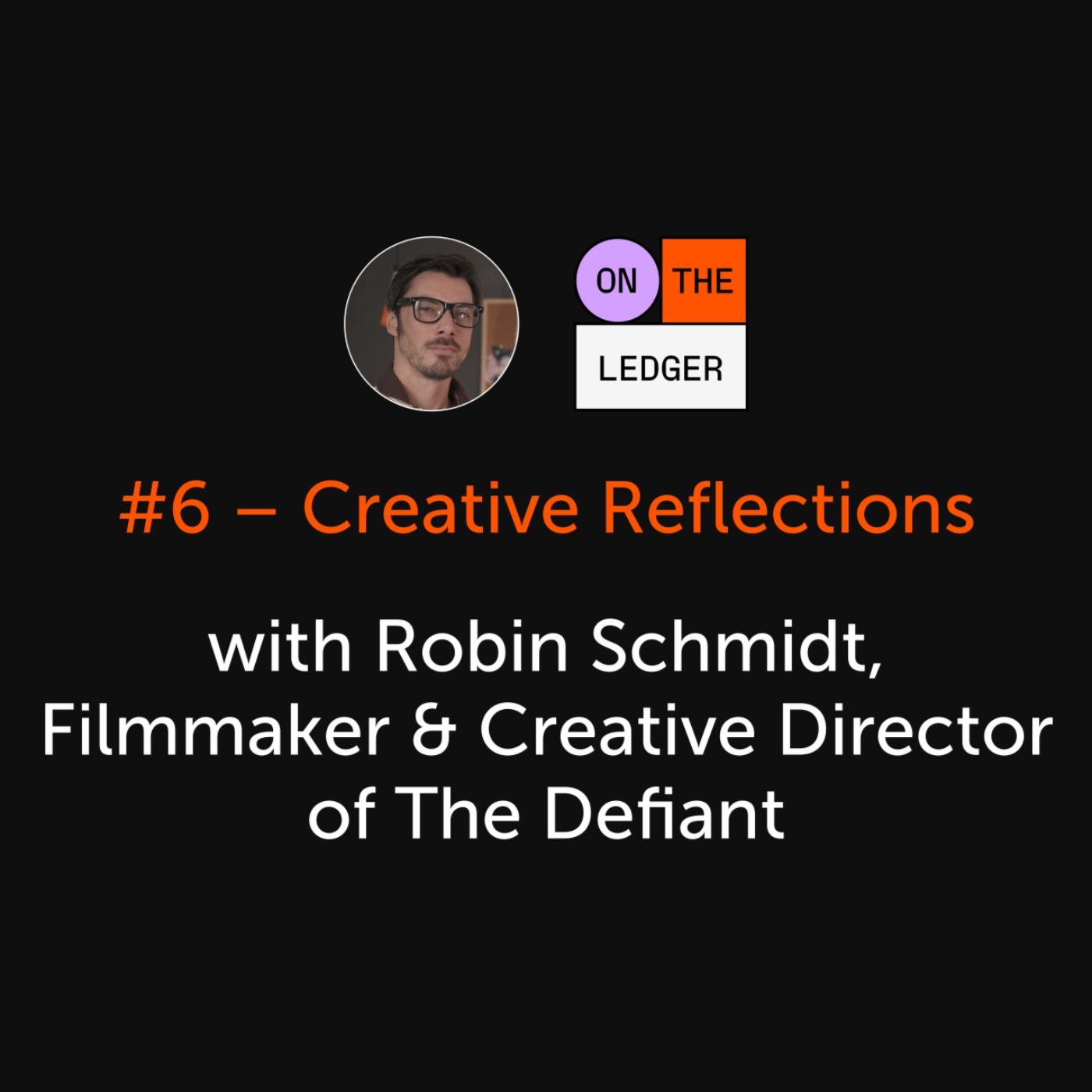 #6 Creative Reflections w/ Robin Schmidt
