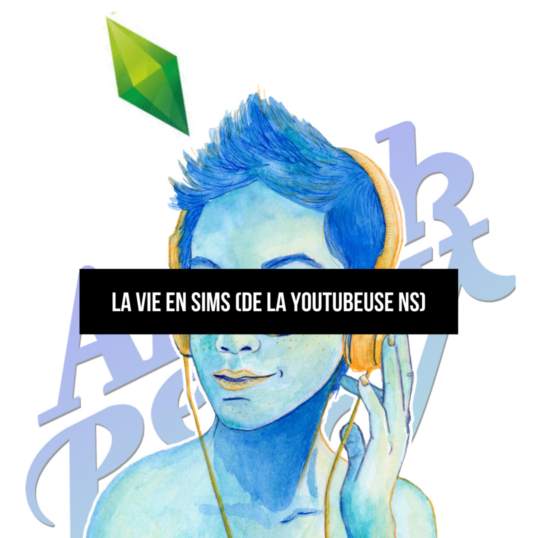 La vie en Sims (de la youtubeuse NS)