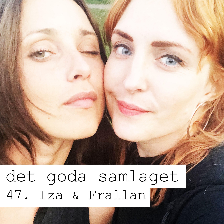 47. Iza & Frallan - Frivillig paus från sex (och relationer)