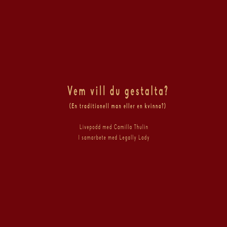 Vem vill du gestalta?  Livepodd tillsammans med Camilla Thulin i samarbete med Legally Lady.