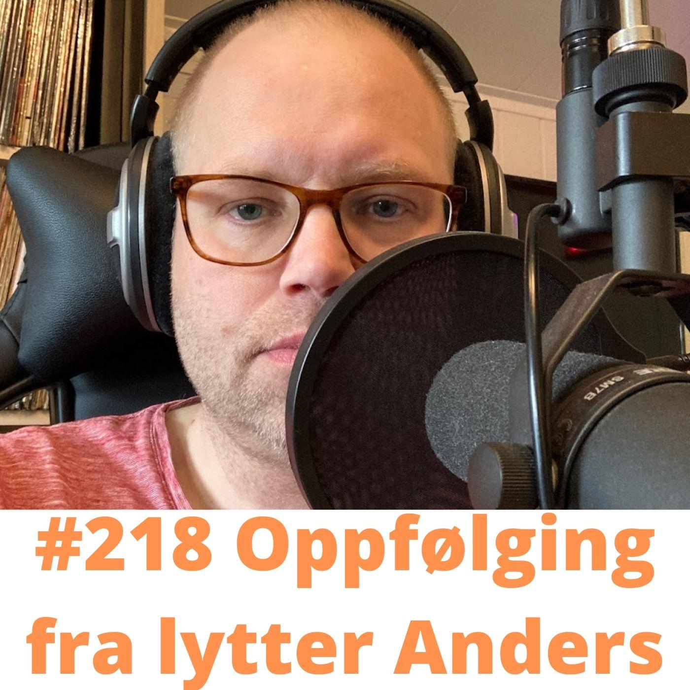 #218 Oppfølging fra lytter Anders!