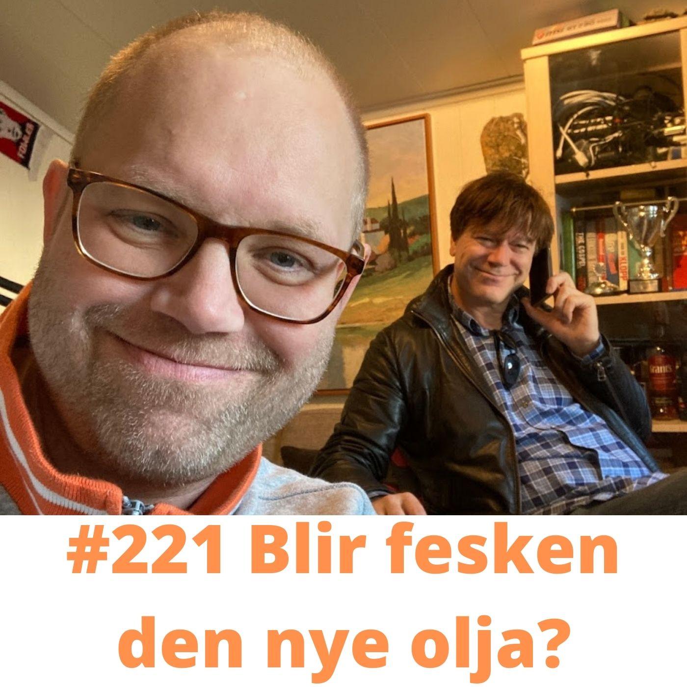 #221 Blir fesken den nye olja?