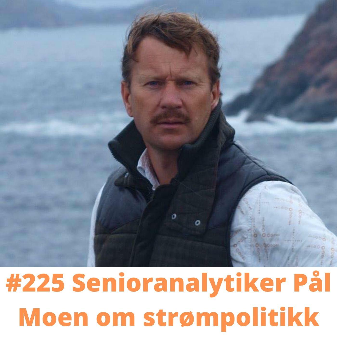 #225 Senioranalytiker Pål Moen om strømpolitikk
