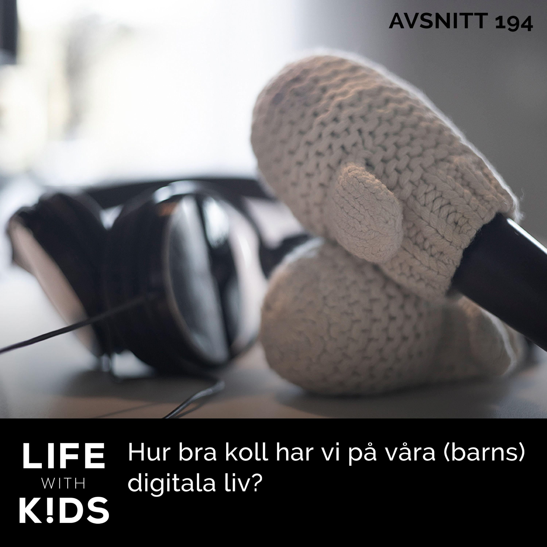 194-Hur bra koll har vi på våra (barns) digitala liv?