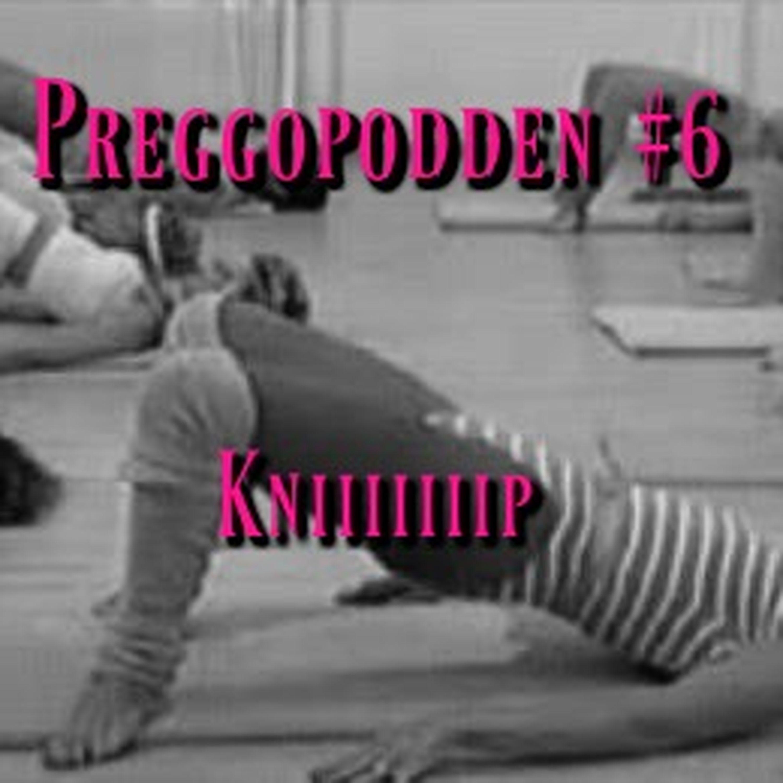 Preggopodden #6 - KNIP