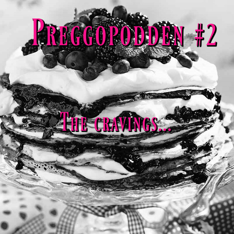 Preggopodden #2 The Cravings...