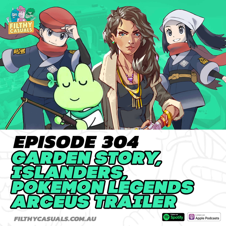 Episode 304: Garden Story, Islanders, Pokemon Legends Arceus Trailer