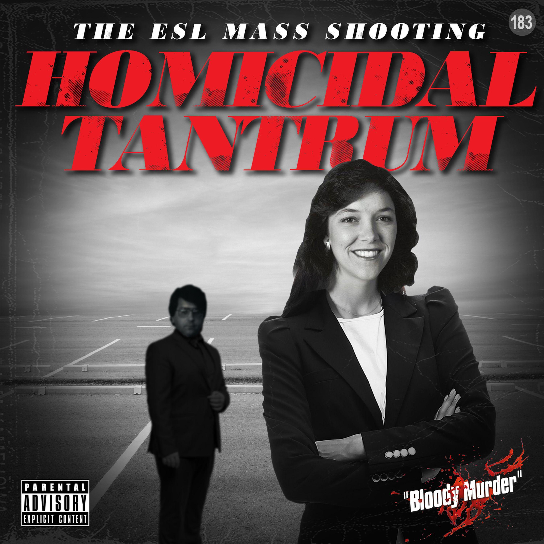 183. Homicidal Tantrum - The ESL Mass Shooting