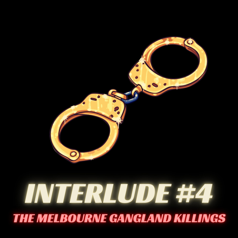 Interlude #4 - The Melbourne Gangland Killings