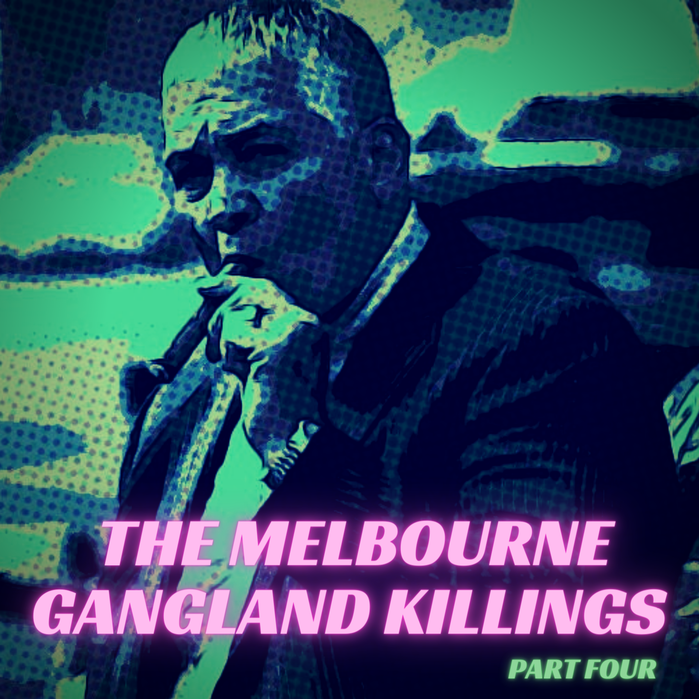 The Melbourne Gangland Killings, Part 4