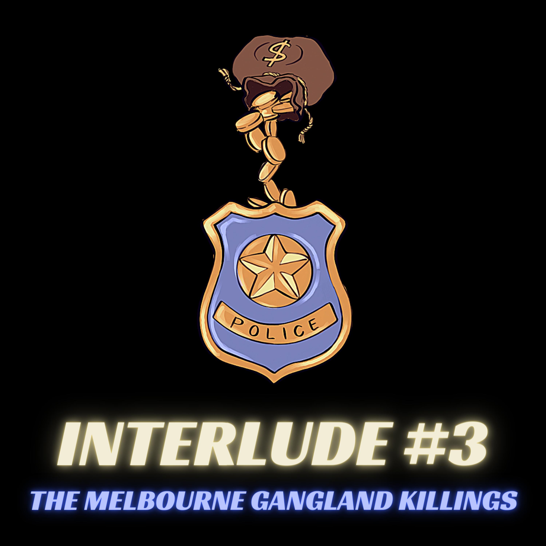 Interlude #3 - The Melbourne Gangland Killings