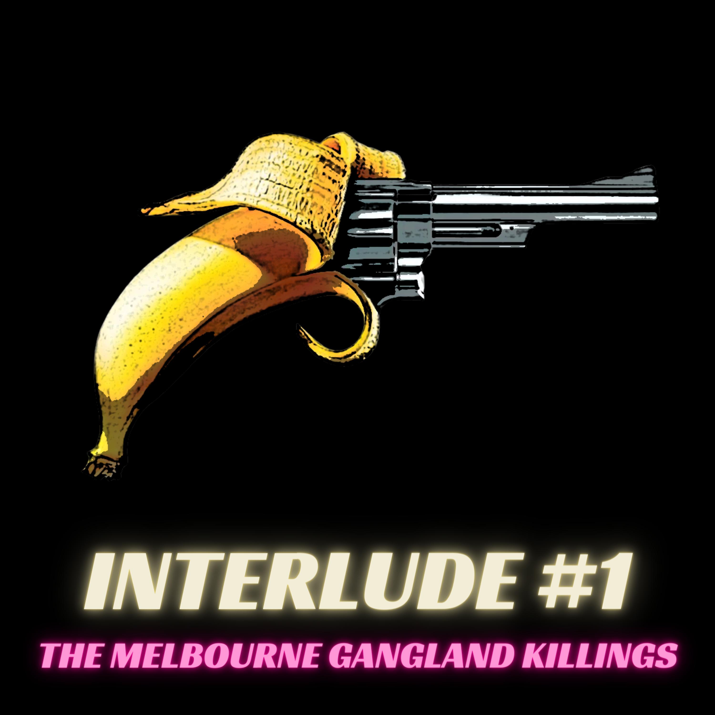 Interlude #1 - The Melbourne Gangland Killings