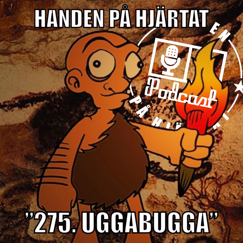 """""""275. UGGABUGGA"""""""