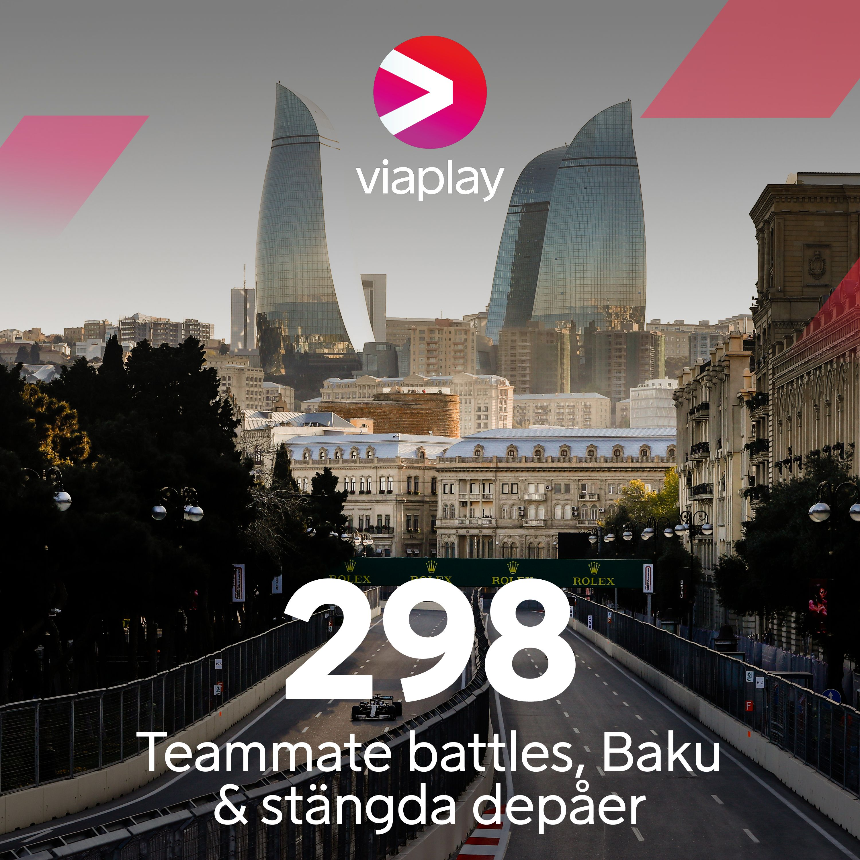 298. Teammate battles, Baku & stängda depåer