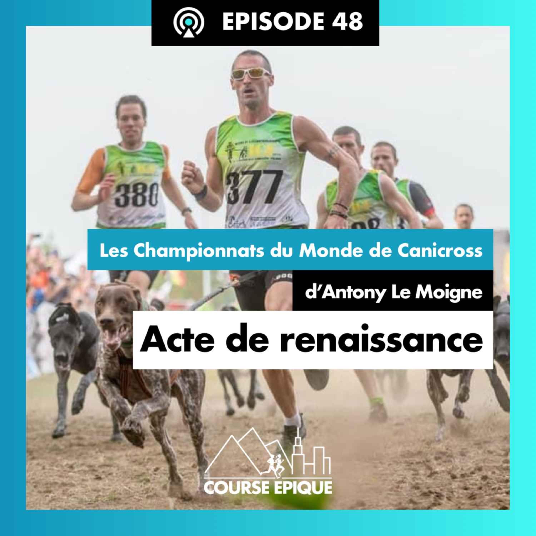 """#48 """"Acte de renaissance"""", les Championnats du Monde de Canicross d'Antony Le Moigne"""