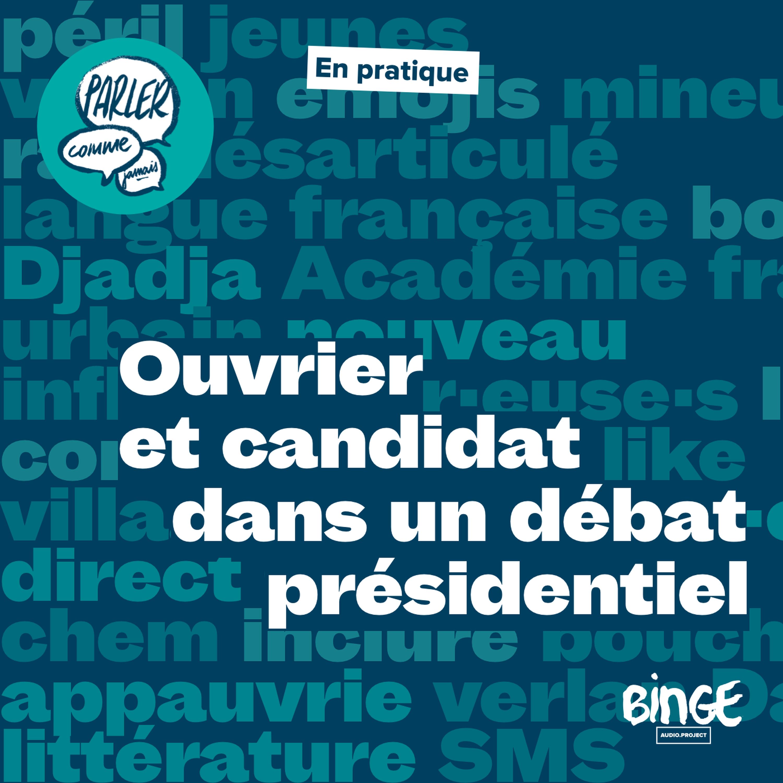 En pratique | Ouvrier et candidat dans un débat présidentiel